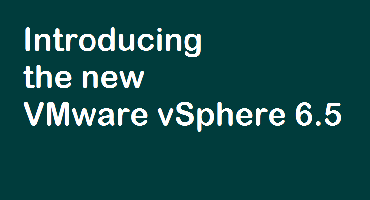 Photo of VMware announced the all new vSphere 6.5
