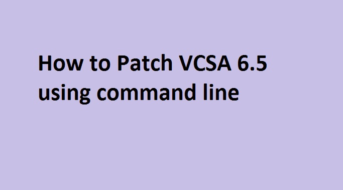 Photo of How to Update or Patch VCSA 6.5 using Command Line