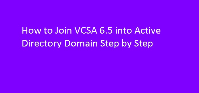 Photo of How to join VCSA 6.5 into AD Domain