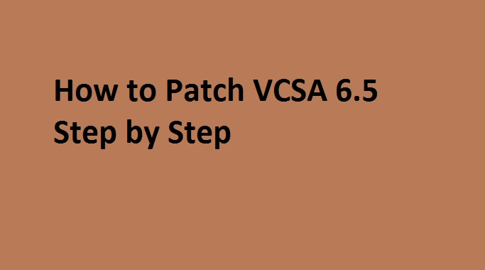 Photo of How to Update or Patch VCSA 6.5