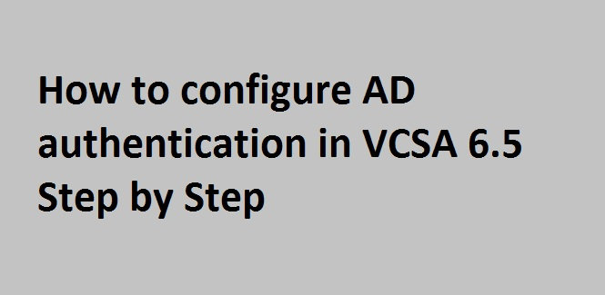 Photo of How to configure AD authentication in VCSA 6.5
