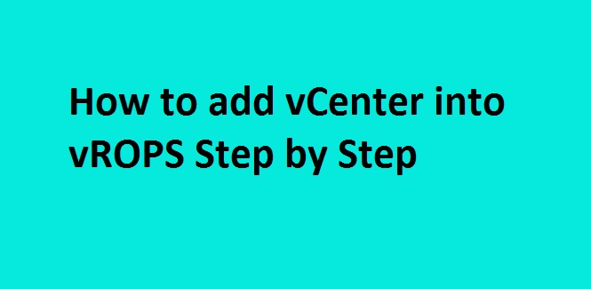 Photo of How to Add vCenter into vROPS ?