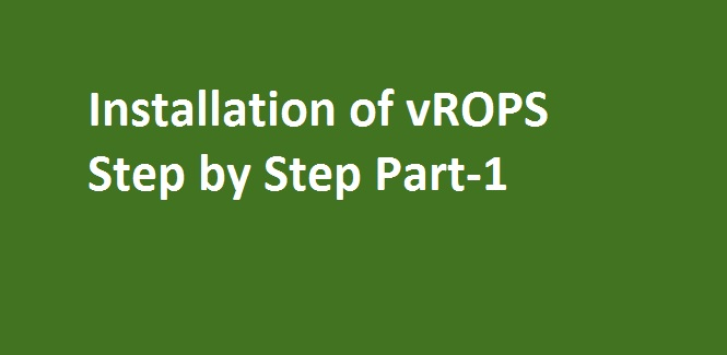 Photo of Installation of vROPS Step by Step – Part 1