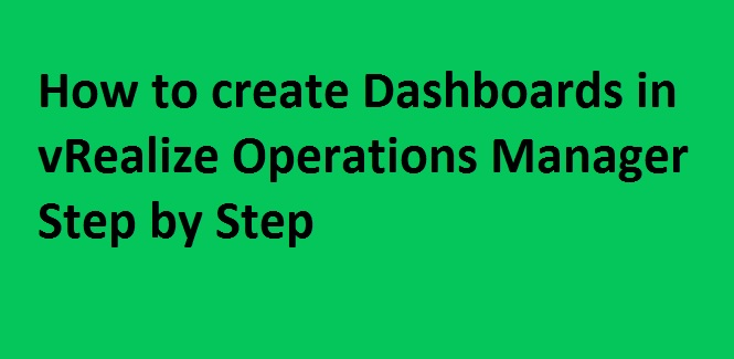 Photo of How to create Dashboard in vRealize Operations Manager Step by Step ?