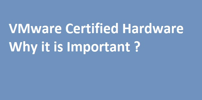 Photo of vSphere Validated Hardware – Why it is so important ?