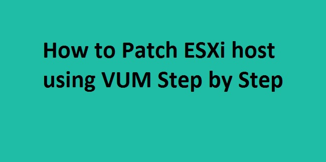 Photo of How to Patch ESXi Host using VUM Step by Step