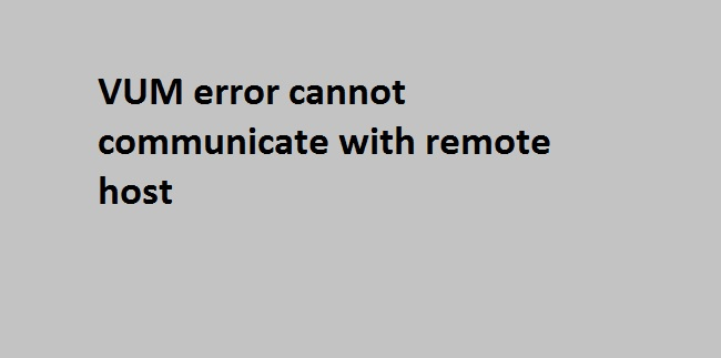 Photo of VUM error cannot communicate with remote host