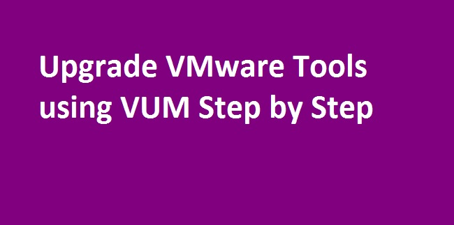 Photo of How to Upgrade VMware Tools using VUM Step by Step