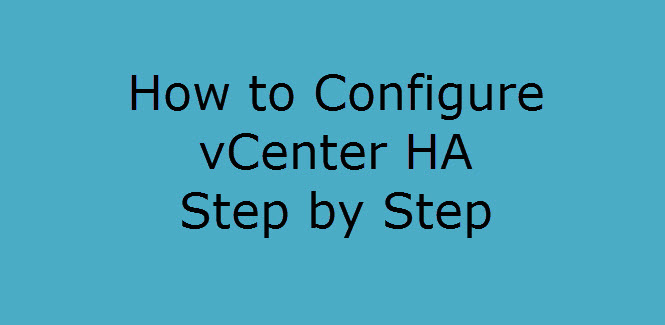 Photo of How to configure vCenter HA Step by Step