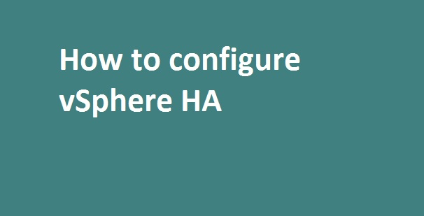 Photo of How to configure vSphere HA ?