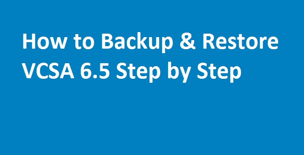 Photo of How to Backup & Restore VCSA 6.5