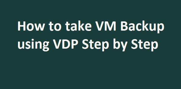 Photo of How to Backup VM using VDP