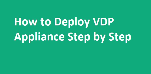 Photo of How to Deploy VDP Appliance Step by Step