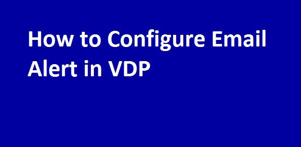 Photo of How to Configure Email Alert in VDP