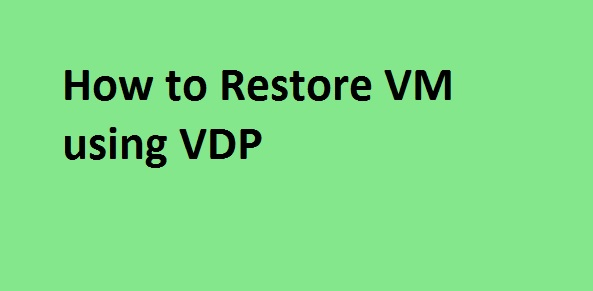 Photo of How to restore VM using VDP
