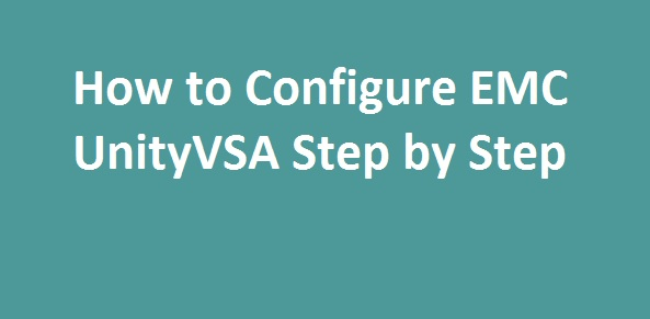 Photo of How to Configure EMC UnityVSA