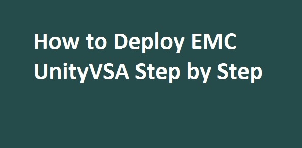 Photo of How to Deploy EMC UnityVSA Step by Step