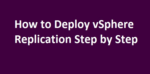 Photo of How to Deploy vSphere Replication Appliance Step by Step