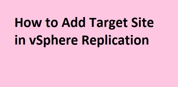 Photo of How to Add Target Site in vSphere Replication