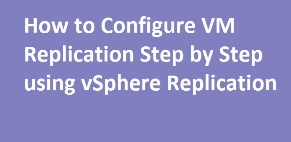 Photo of How to configure VM Replication using vSphere Replication