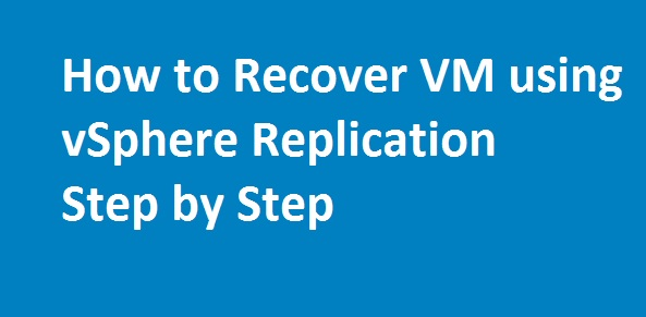 Photo of How to Recover VM using vSphere Replication Step by Step