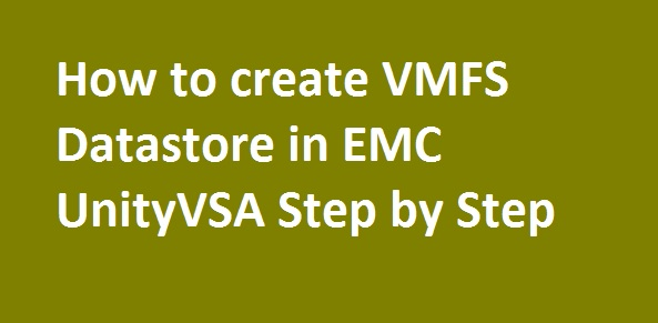 Photo of How to create VMFS datastore in EMC UnityVSA Step by Step
