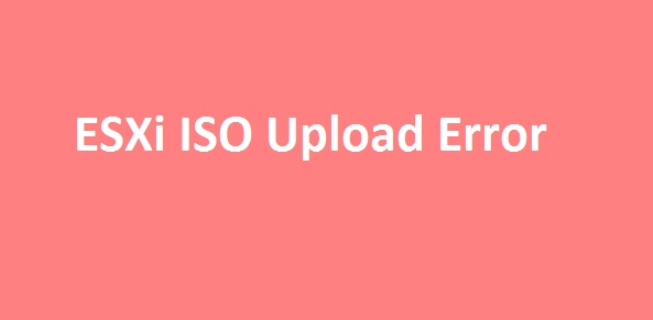 Photo of ESXi ISO Upload Error