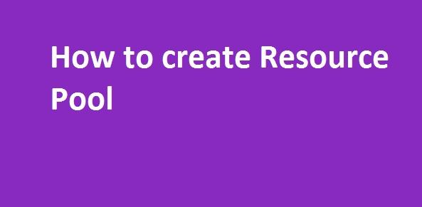Photo of How to create Resource Pool