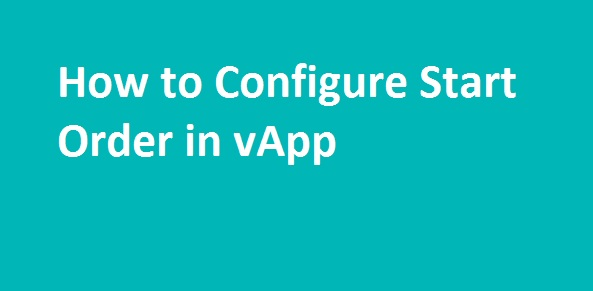 Photo of How to Configure Start order in vApp