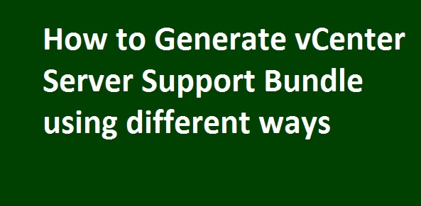 Photo of How to Generate VCSA Support Bundle