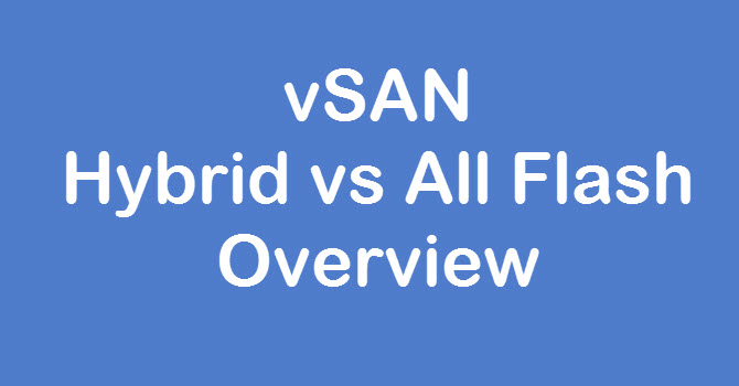 vsan Hybrid vs all flash overview