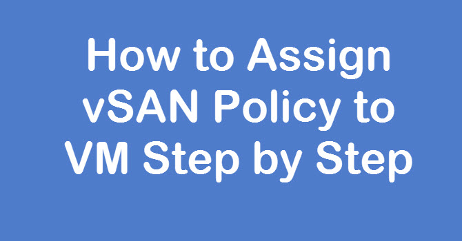 Assign vSAN Storage Policy to VM
