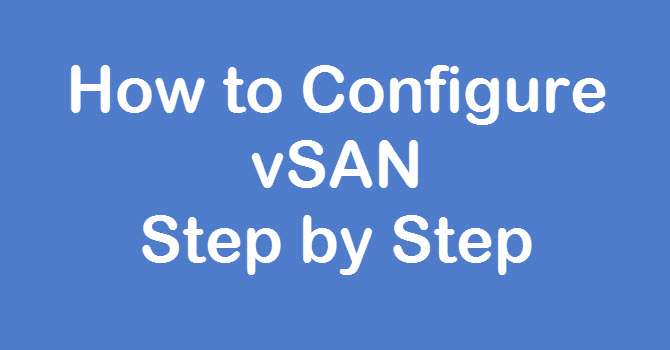 Photo of How to Configure vSAN Step by Step