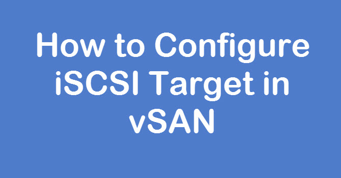 Photo of How to Configure iSCSI Target on vSAN