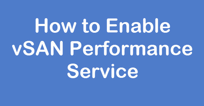 Photo of How to Enable vSAN Performance Service