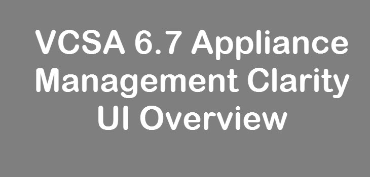 Photo of VCSA 6.7 Appliance Management New Clarity UI Overview