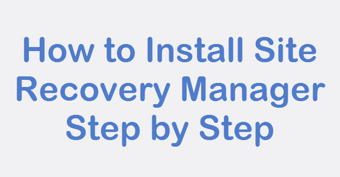Photo of SRM: How to Install Site Recovery Manager Step by Step