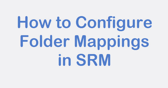 Photo of SRM: How to Configure Folder Mappings in SRM