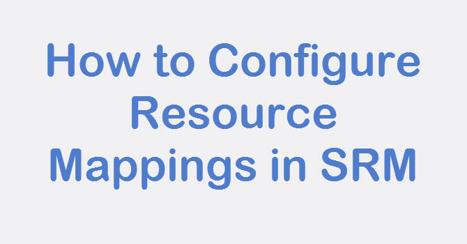 Photo of SRM: How to Configure Resource Mappings in SRM