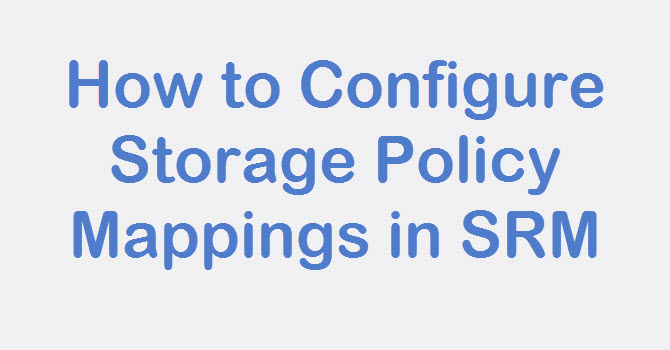 Photo of SRM: How to Configure Storage Policy Mappings in SRM