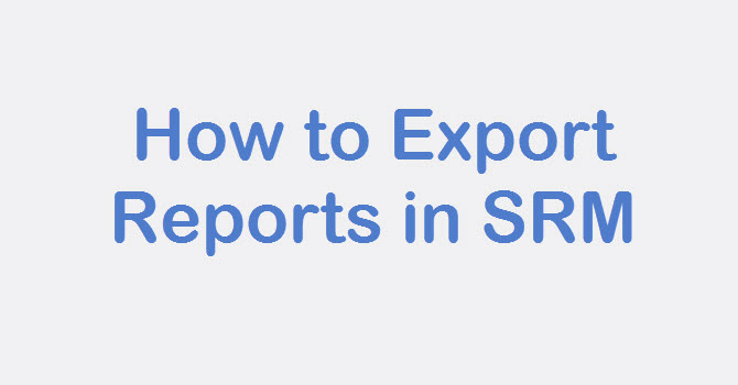 Photo of SRM: How to Export Reports in SRM