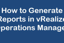 Photo of How to Generate Report in vRealize Operations Manager
