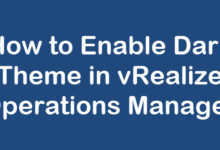 Photo of How to Enable Dark Theme in vRealize Operations Manager