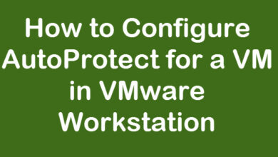 Photo of How to Configure AutoProtect for a VM in VMware Workstation