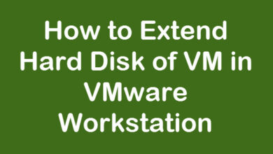 Photo of How to Extend Hard Disk of the VM in VMware Workstation