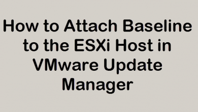 Photo of How to Attach Baseline to the ESXi Host in VMware Update Manager