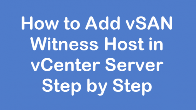 Photo of How to Add vSAN Witness Host in vCenter Server Step by Step