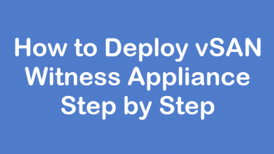 Photo of How to Deploy vSAN Witness Appliance Step by Step