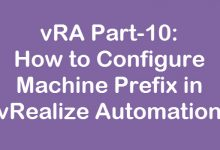 Photo of vRA Part-10: How to Configure Machine Prefix in vRealize Automation