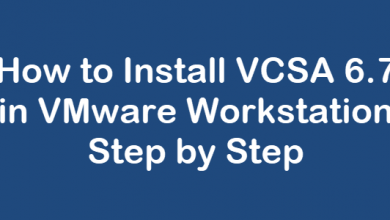 Photo of How to Install VCSA 6.7 in VMware Workstation Step by Step